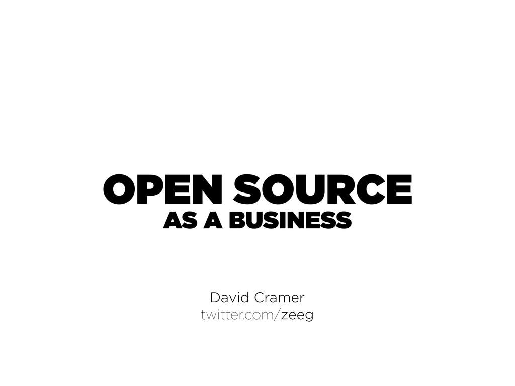 OPEN SOURCE David Cramer twitter.com/zeeg AS A ...