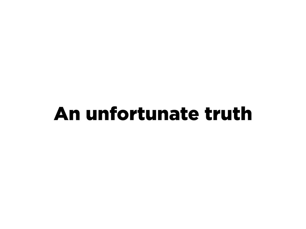 An unfortunate truth