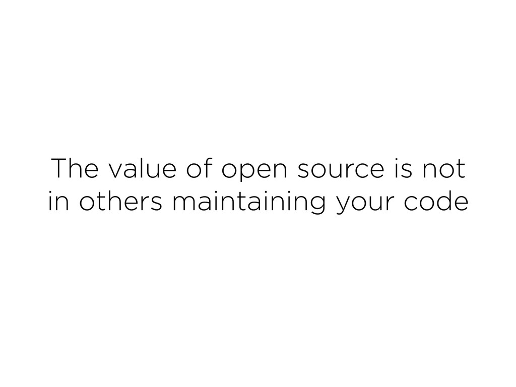 The value of open source is not in others main...