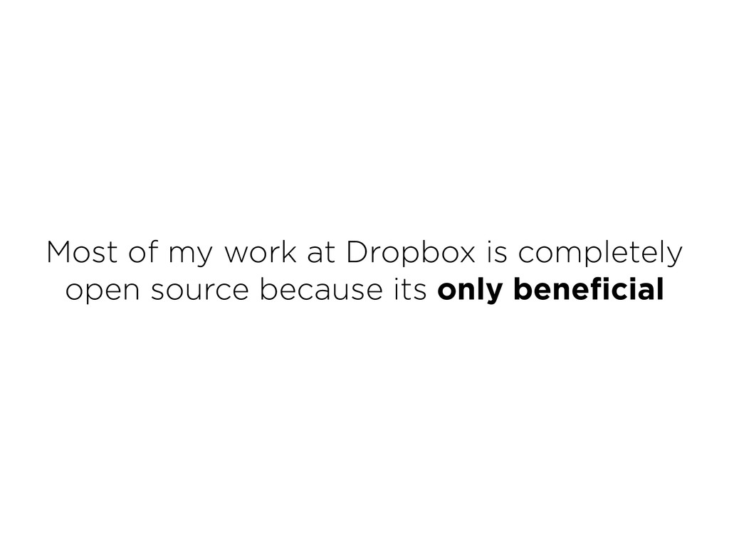 Most of my work at Dropbox is completely open s...