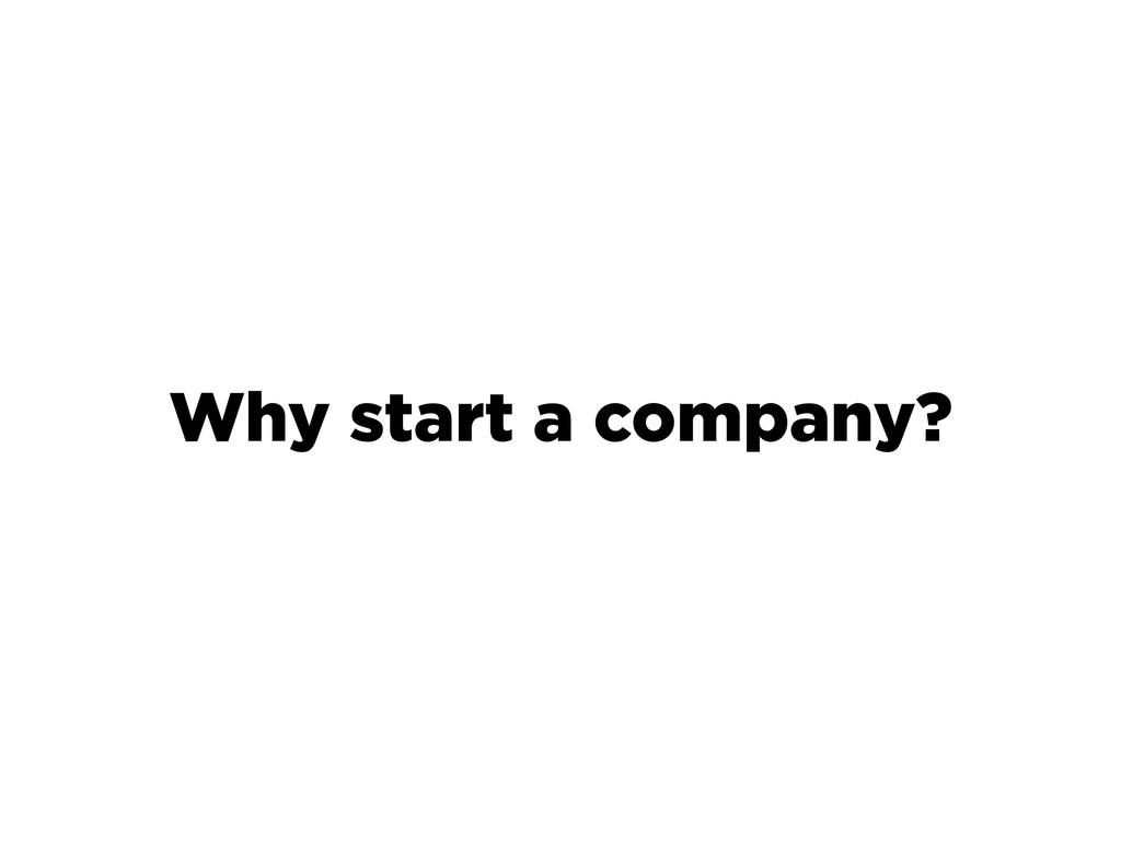 Why start a company?