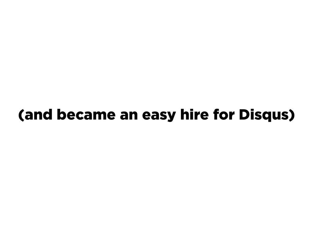 (and became an easy hire for Disqus)