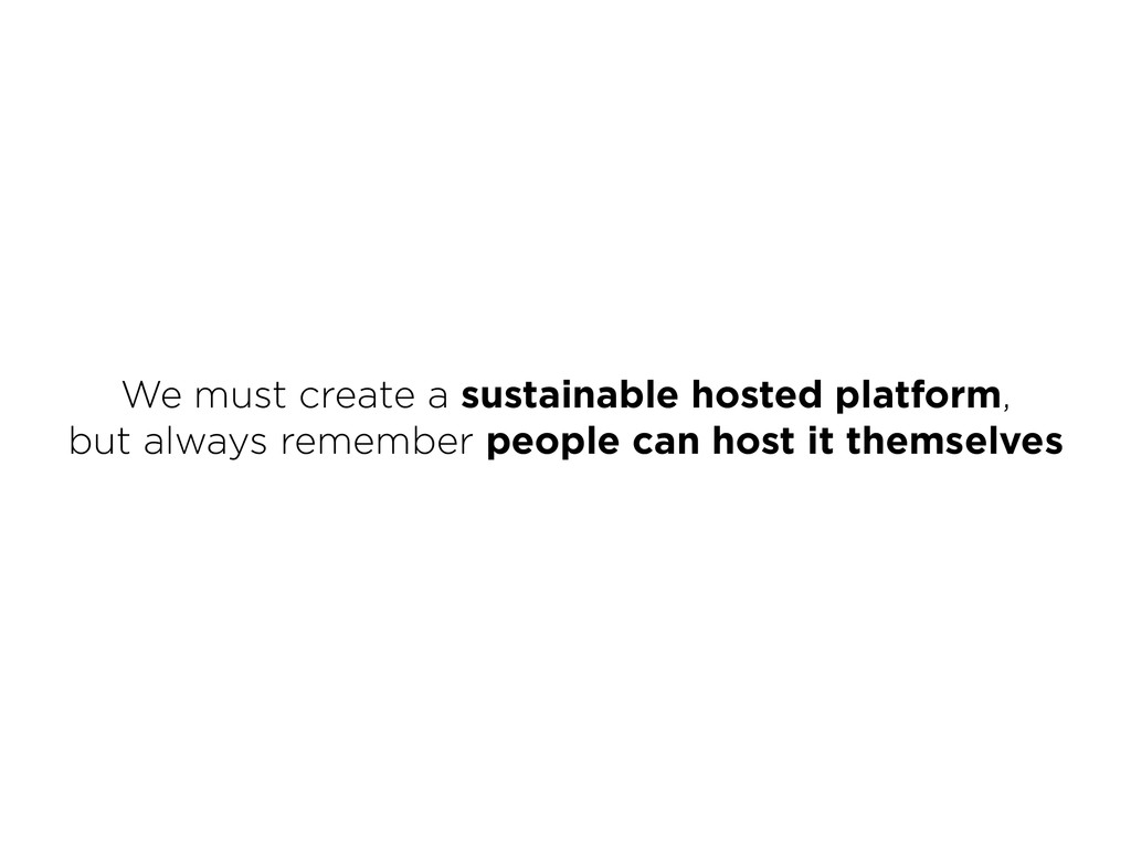 We must create a sustainable hosted platform, ...