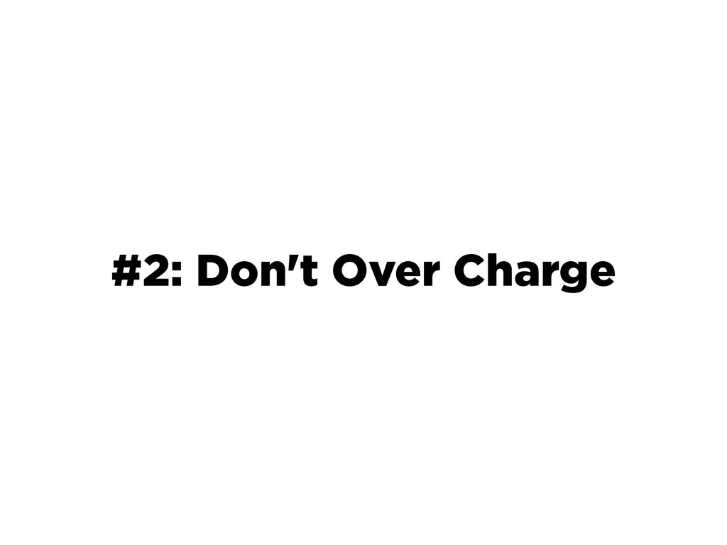 #2: Don't Over Charge