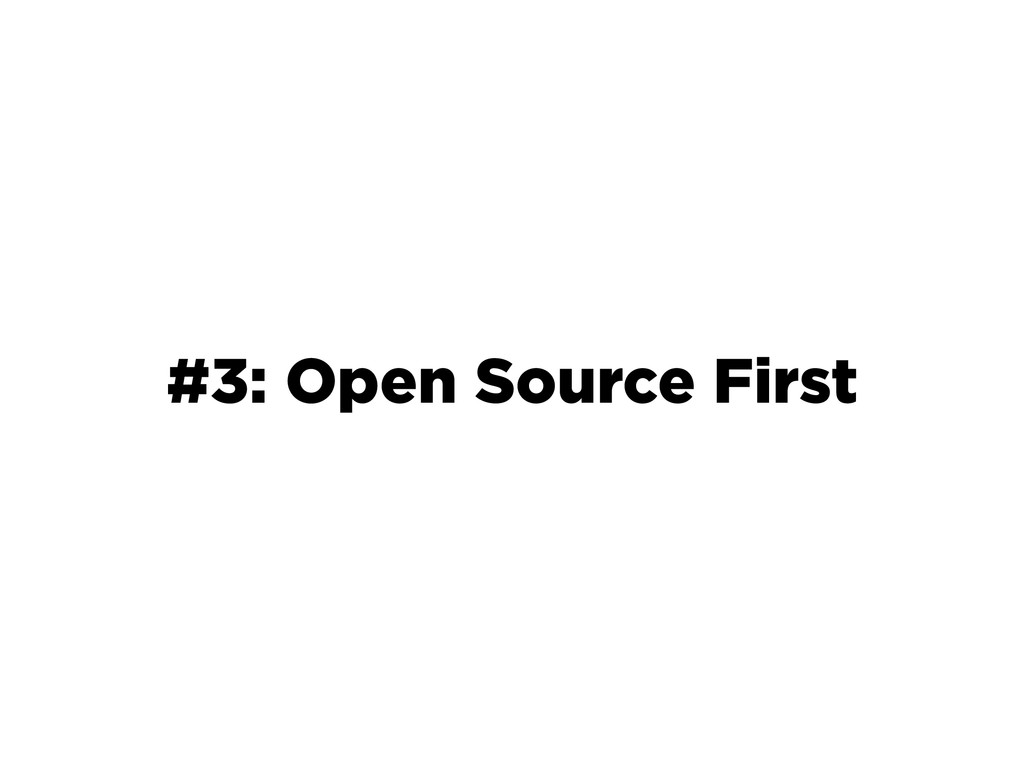 #3: Open Source First