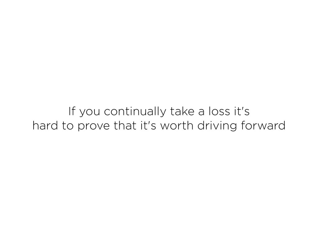 If you continually take a loss it's hard to pr...