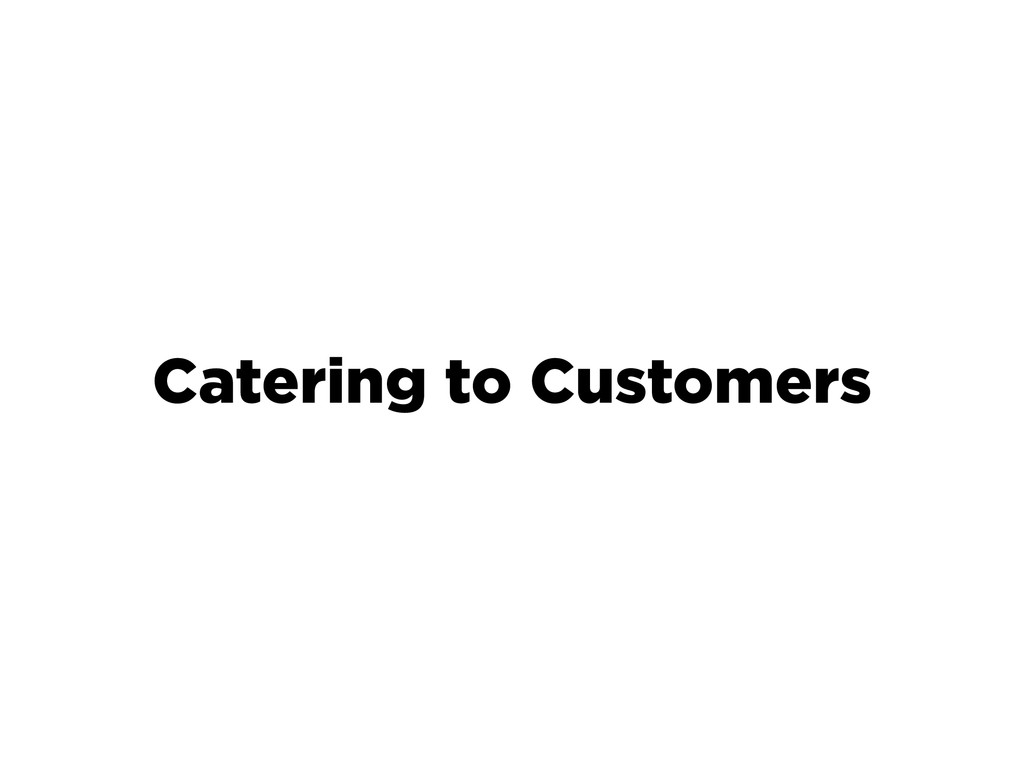 Catering to Customers