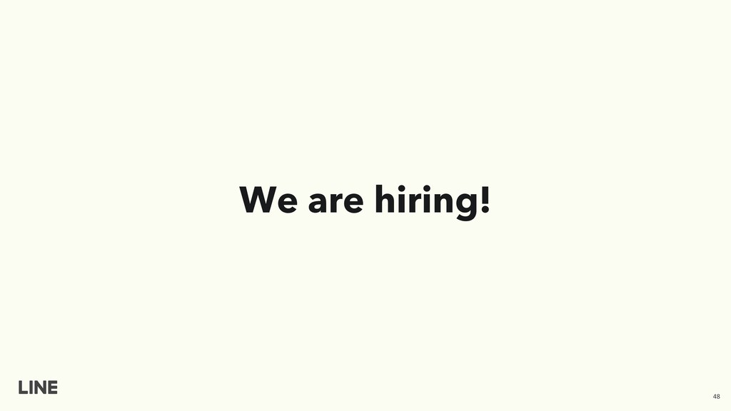 We are hiring! 48