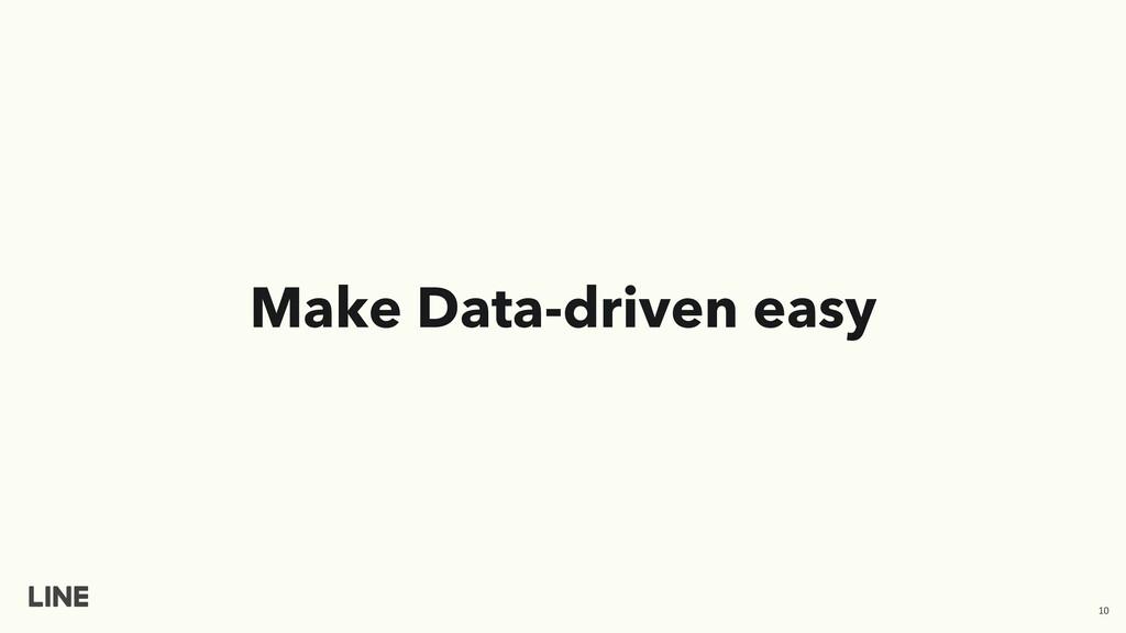 Make Data-driven easy 10