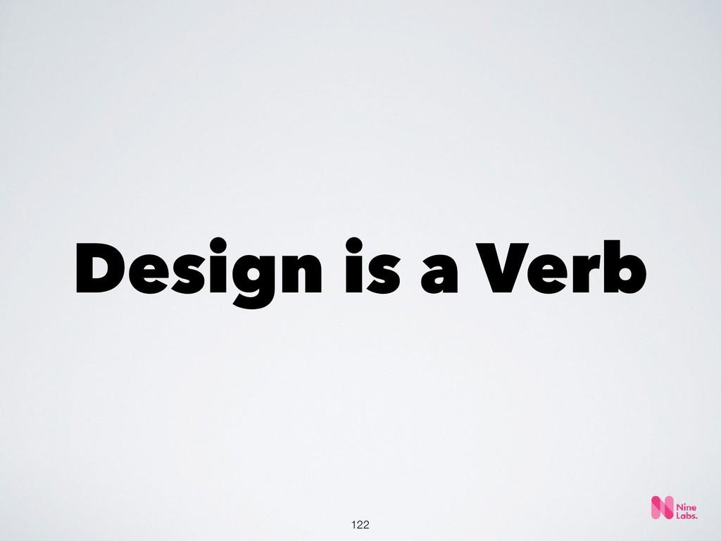 !122 Design is a Verb