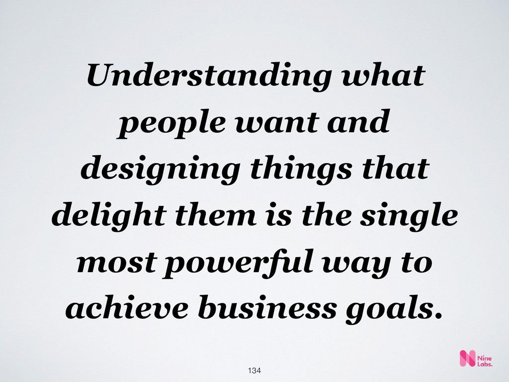 !134 Understanding what people want and designi...