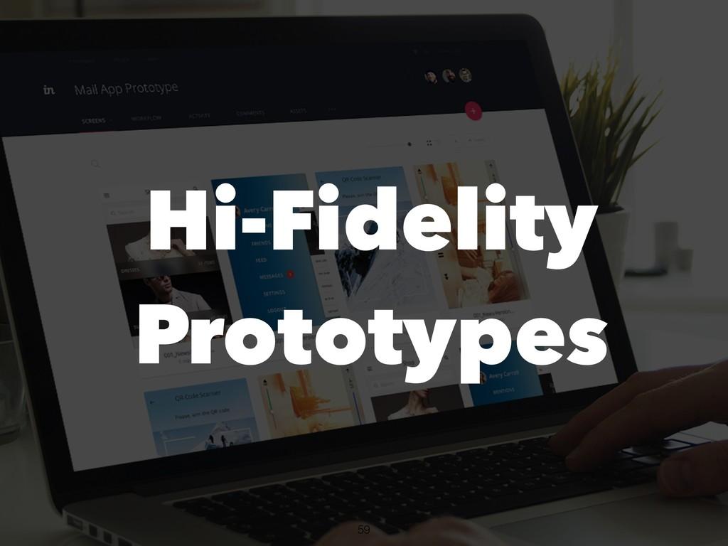 !59 Hi-Fidelity Prototypes