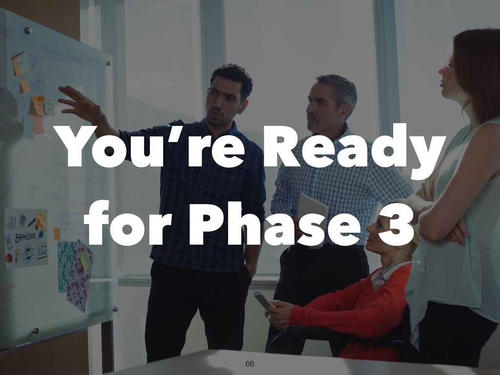 !66 You're Ready for Phase 3