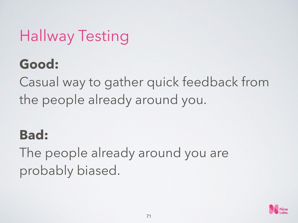 !71 Good:  Casual way to gather quick feedback...