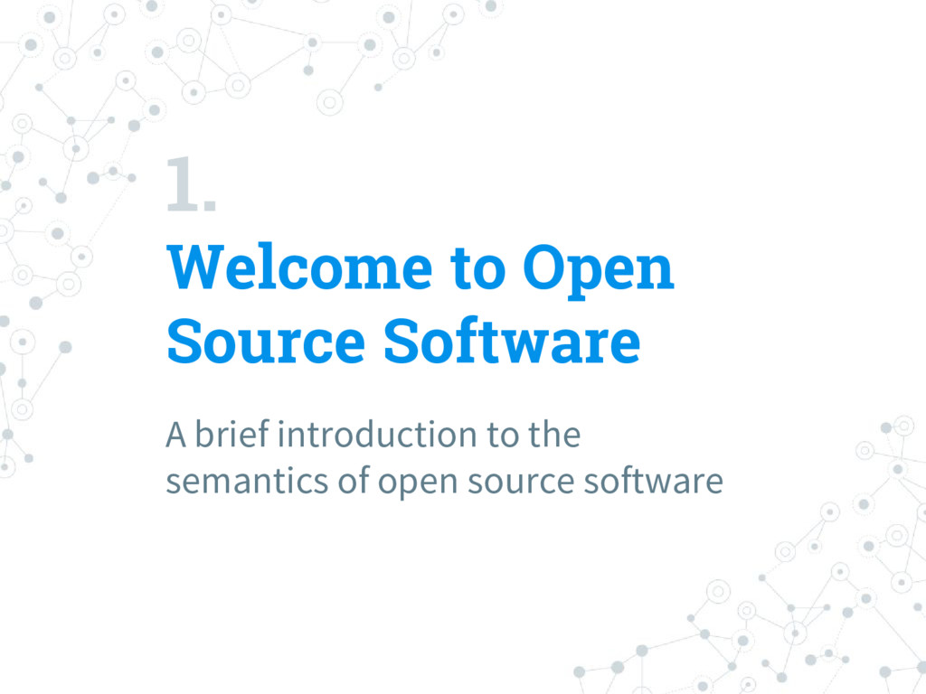 1. Welcome to Open Source Software A brief intr...