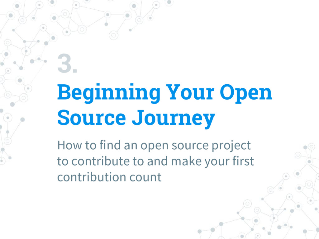 3. Beginning Your Open Source Journey How to fi...