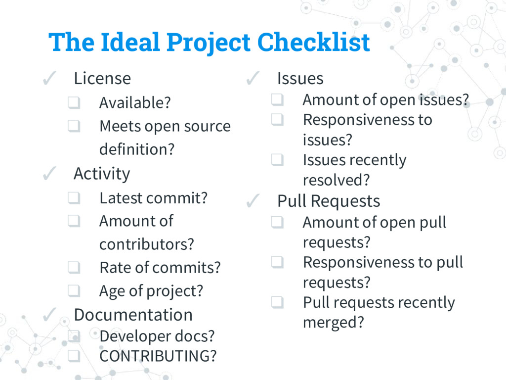 The Ideal Project Checklist ✓ License ❑ Availab...