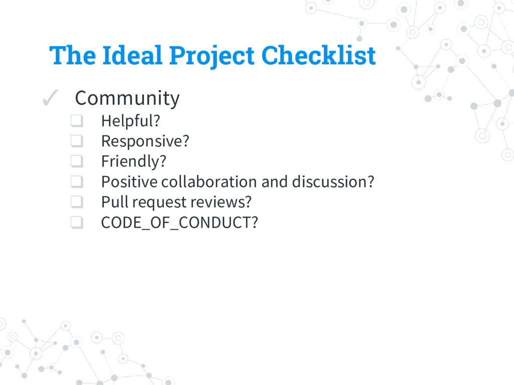The Ideal Project Checklist ✓ Community ❑ Helpf...