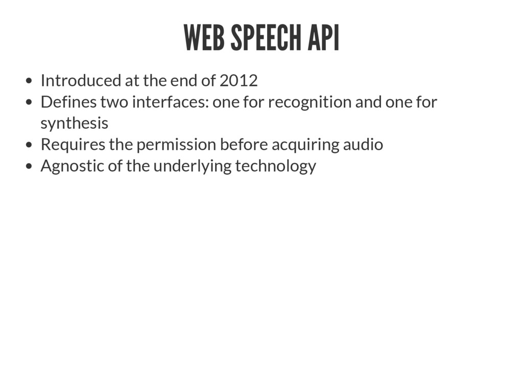 WEB SPEECH API Introduced at the end of 2012 De...