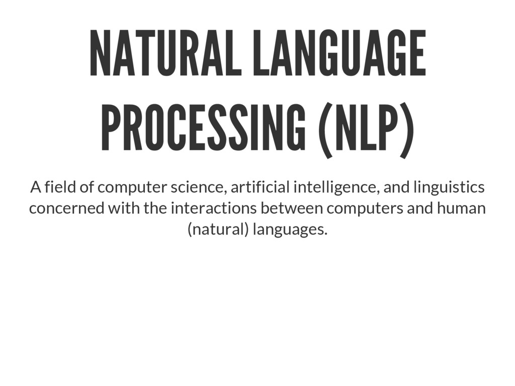 NATURAL LANGUAGE PROCESSING (NLP) A field of co...