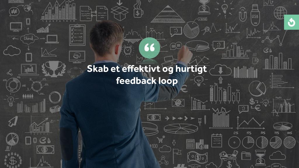 Skab et effektivt og hurtigt feedback loop