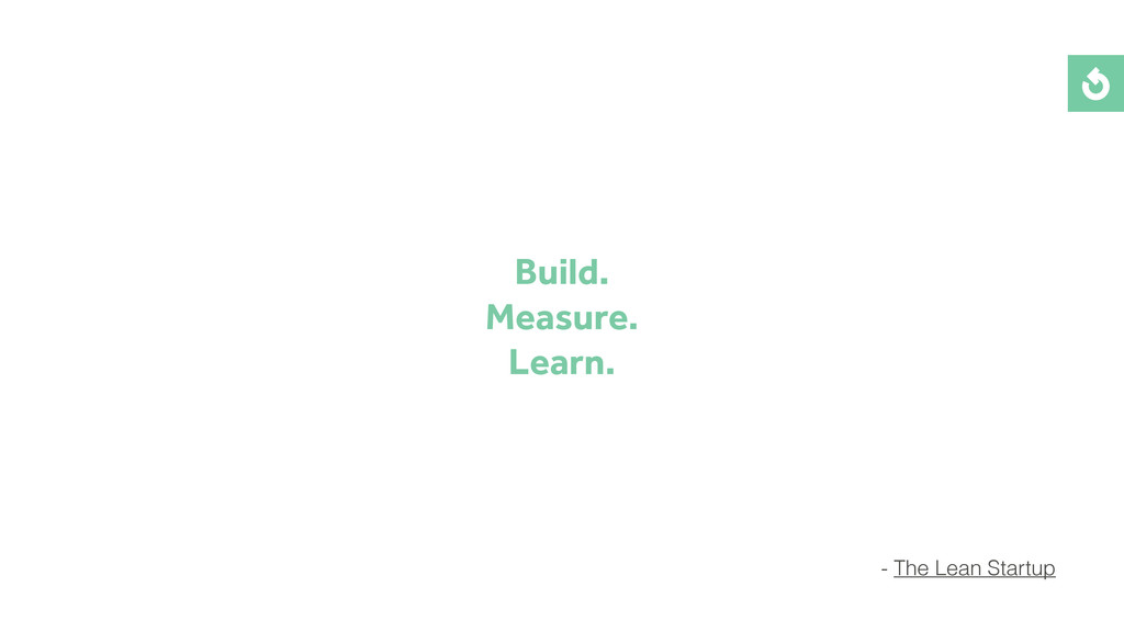 Build. Measure. Learn. - The Lean Startup