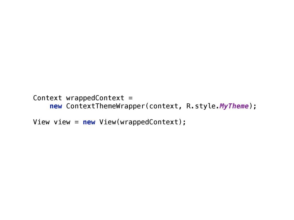 Context wrappedContext = new ContextThemeWrappe...
