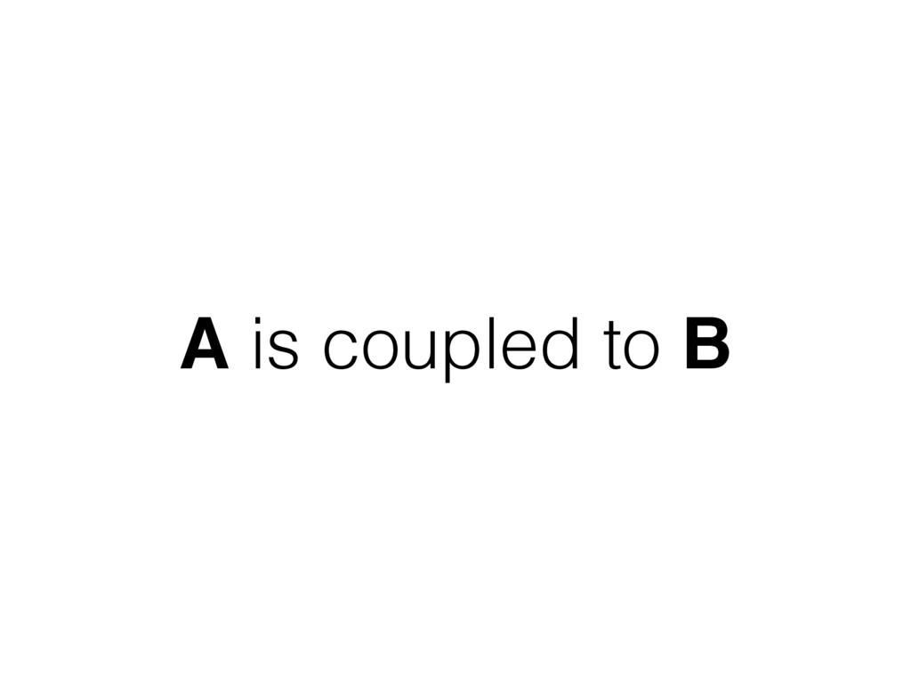 A is coupled to B
