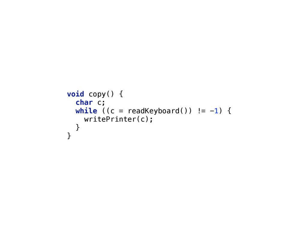 void copy() { char c; while ((c = readKeyboar...
