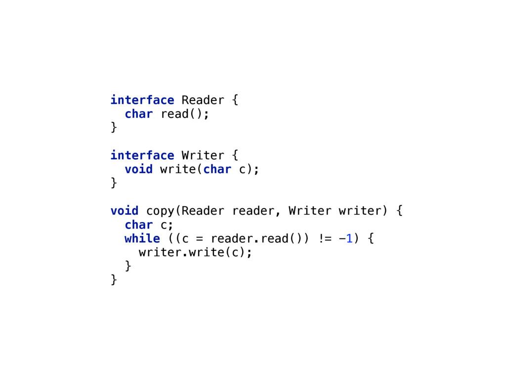 interface Reader { char read(); }  interfac...