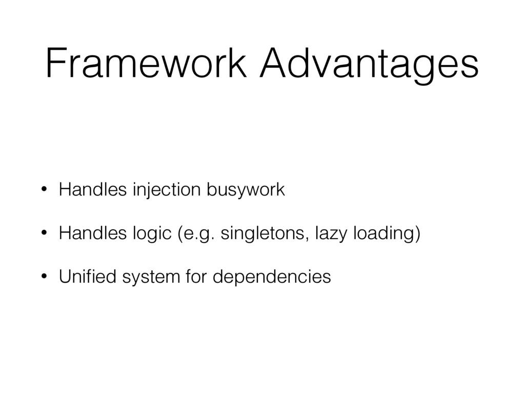 Framework Advantages • Handles injection busywo...