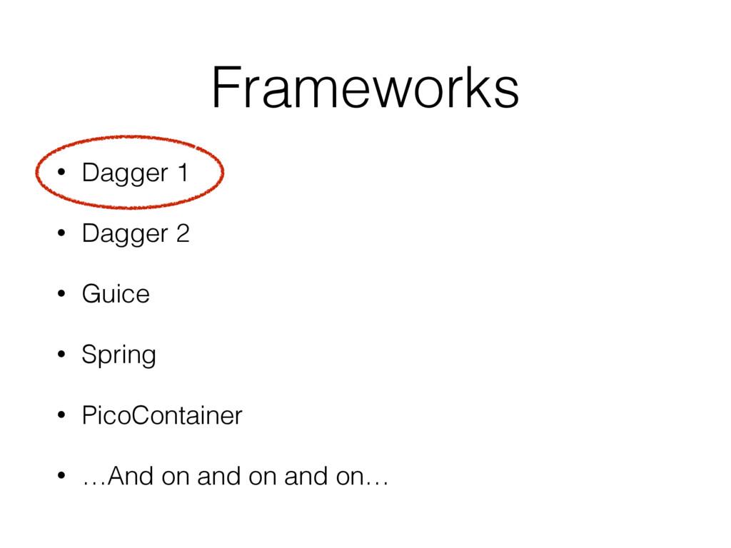 Frameworks • Dagger 1 • Dagger 2 • Guice • Spri...