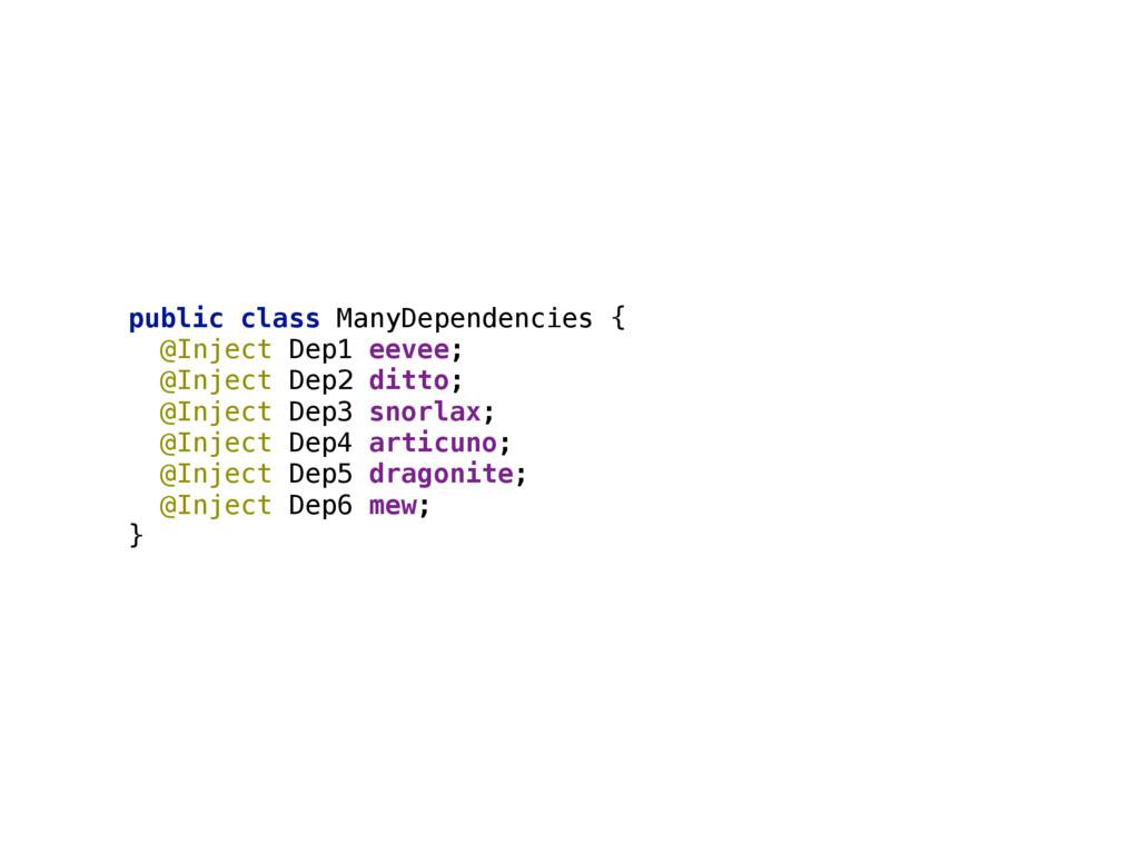public class ManyDependencies { @Inject Dep1 e...