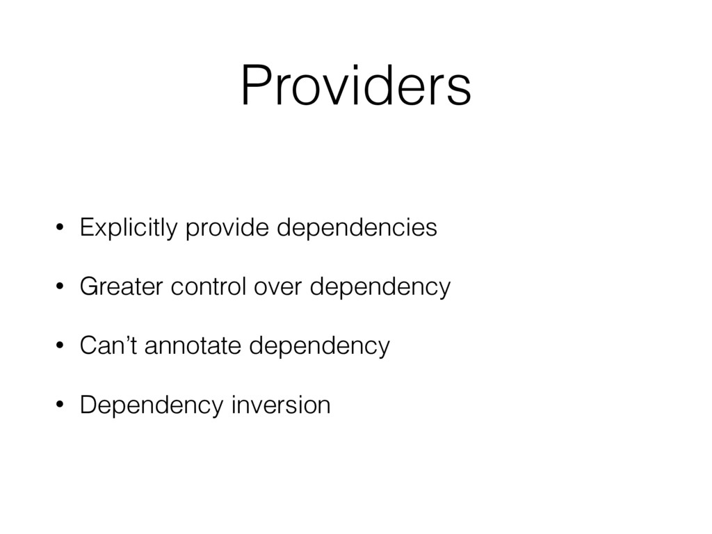 Providers • Explicitly provide dependencies • G...