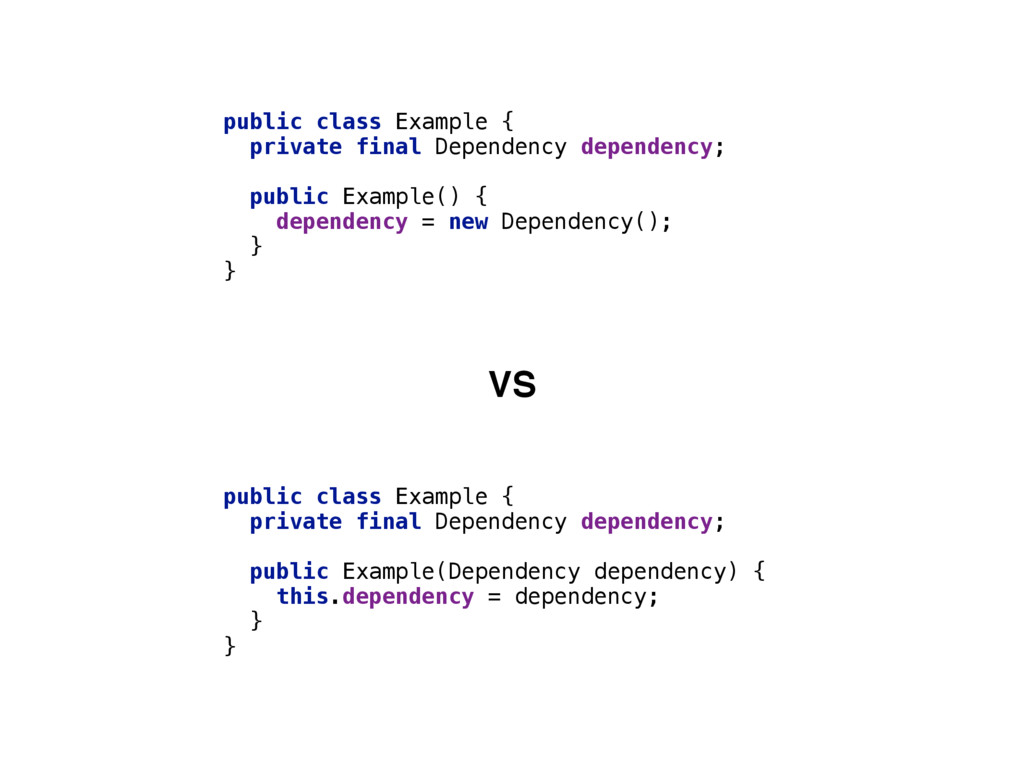 public class Example { private final Dependenc...