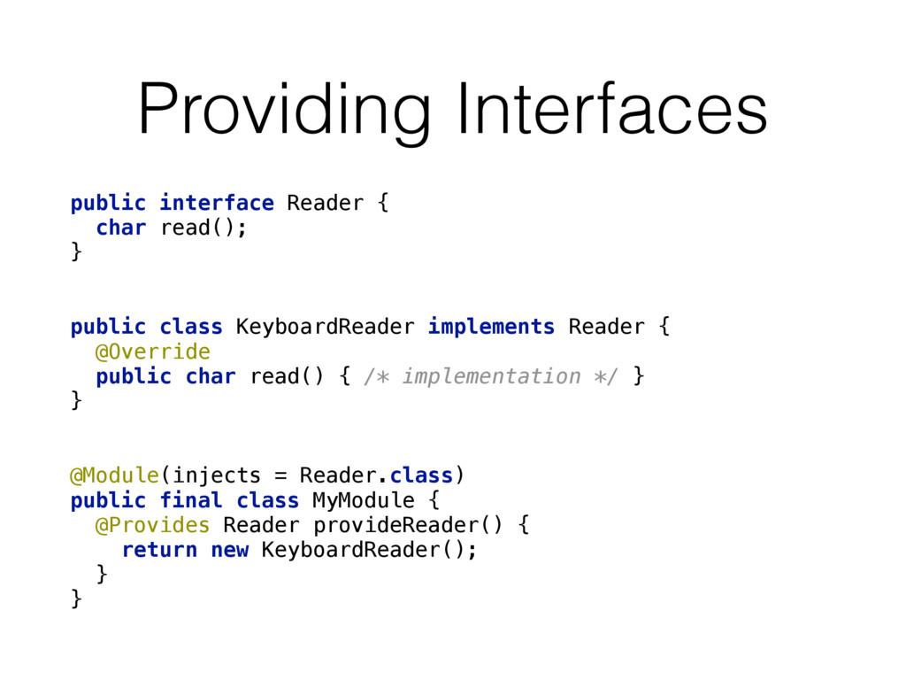 Providing Interfaces public interface Reader {...