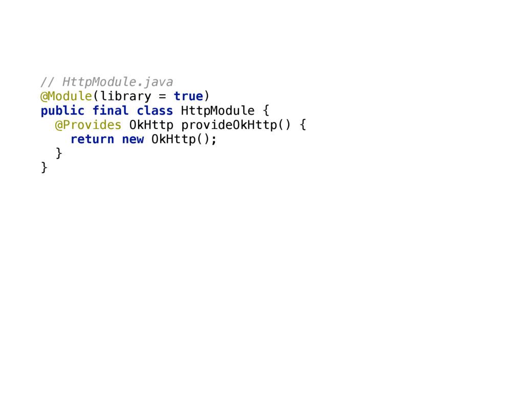 // HttpModule.java @Module(library = true) pub...