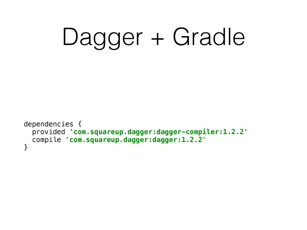 Dagger + Gradle dependencies { provided 'com.s...