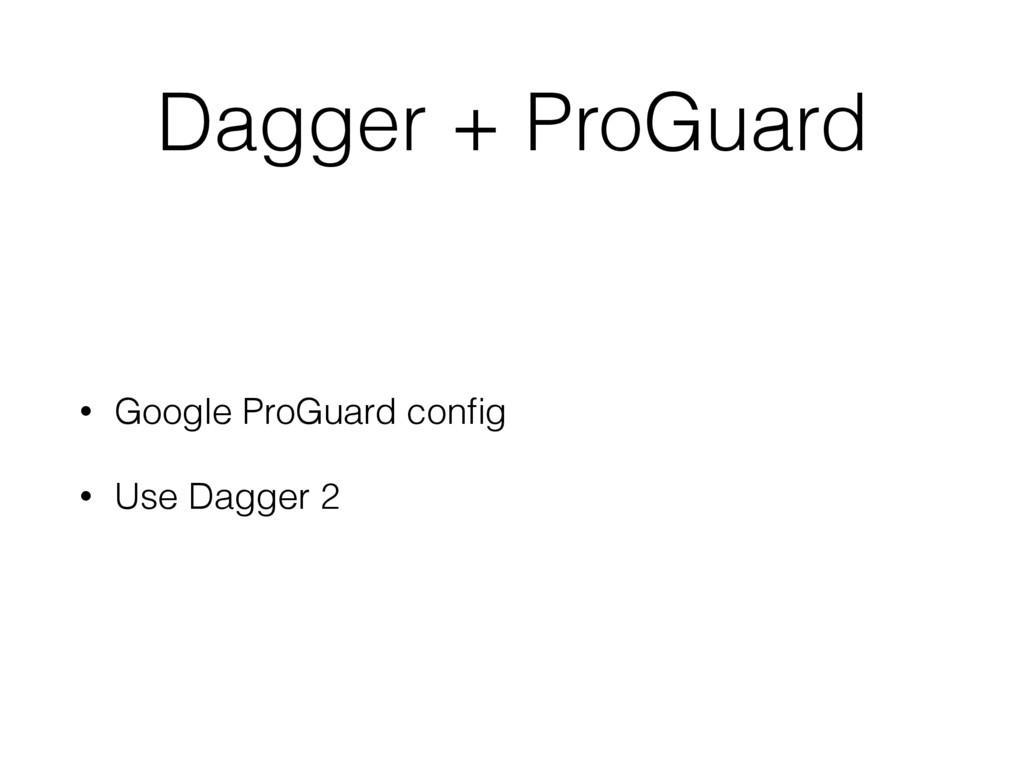 Dagger + ProGuard • Google ProGuard config • Use...