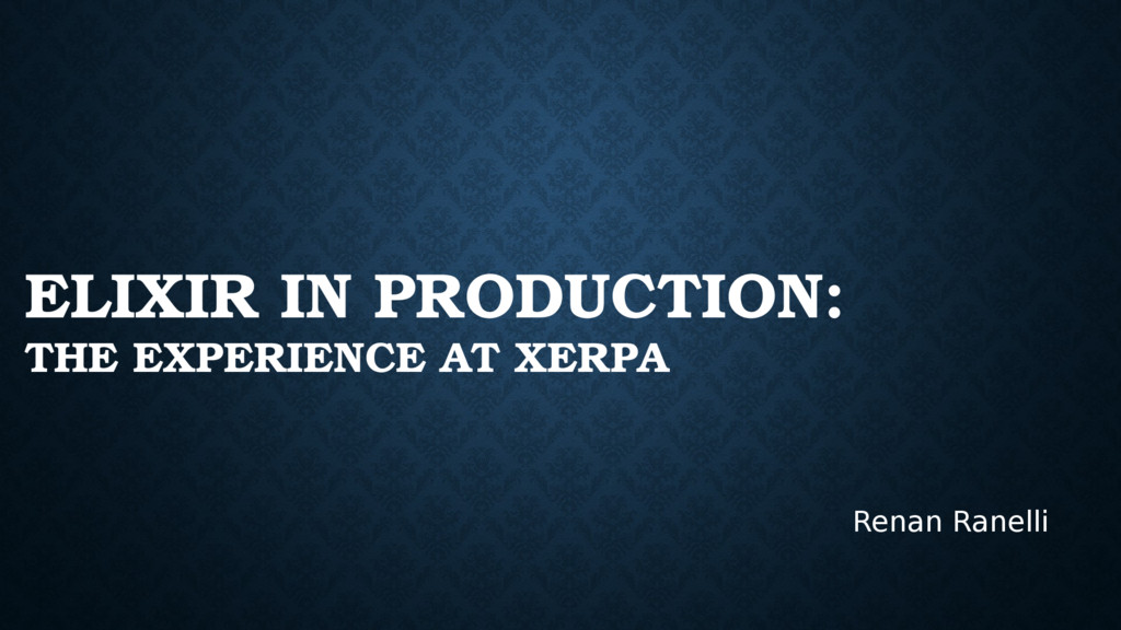 ELIXIR IN PRODUCTION: THE EXPERIENCE AT XERPA R...