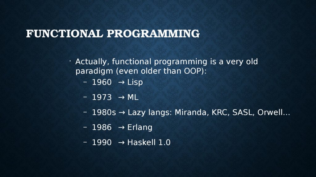 FUNCTIONAL PROGRAMMING • Actually, functional p...
