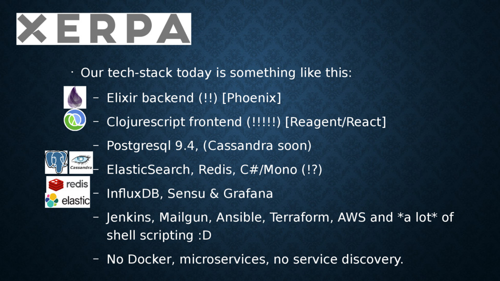 • Our tech-stack today is something like this: ...