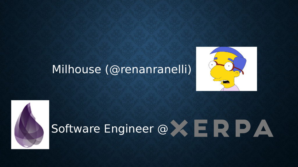 Software Engineer @ Milhouse (@renanranelli)