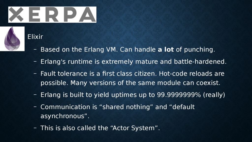 • Elixir – Based on the Erlang VM. Can handle a...