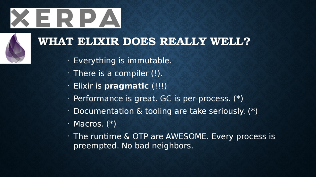 WHAT ELIXIR DOES REALLY WELL? • Everything is i...
