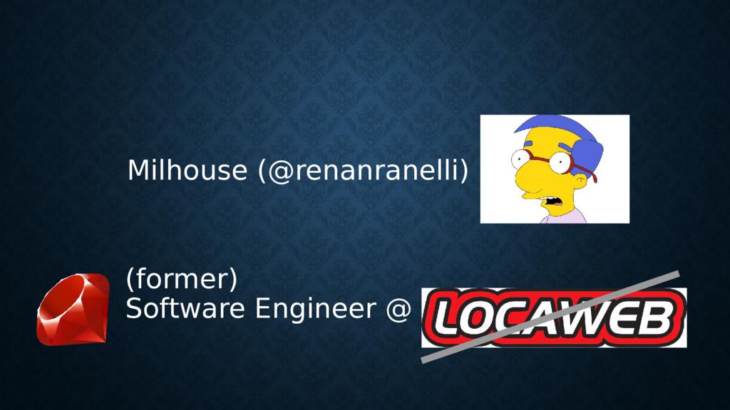 (former) Software Engineer @ Milhouse (@renanra...