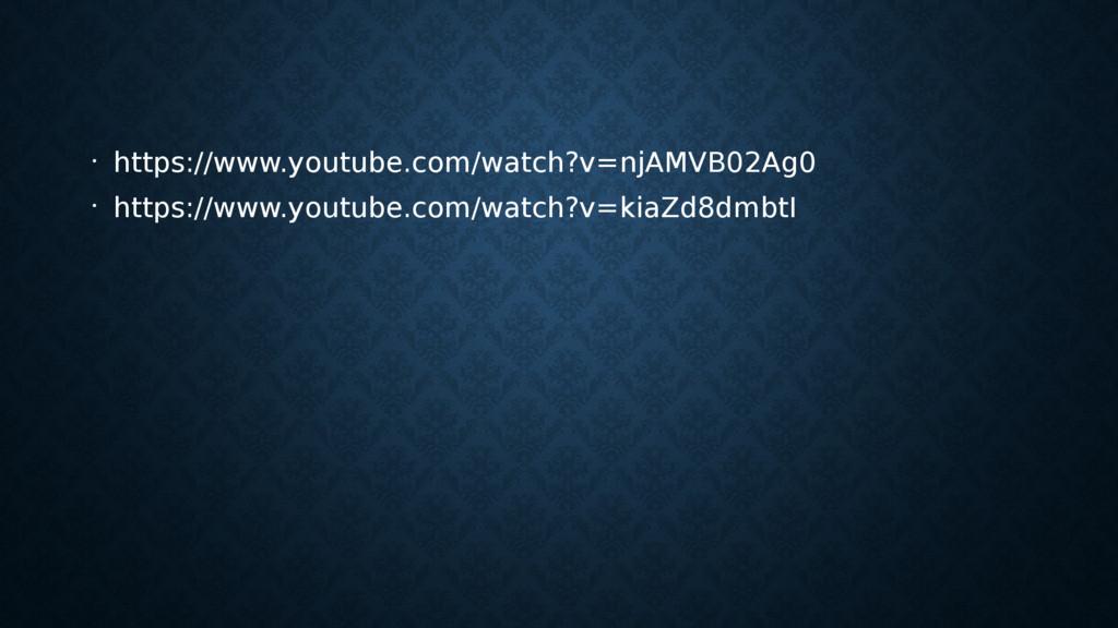 • https://www.youtube.com/watch?v=njAMVB02Ag0 •...