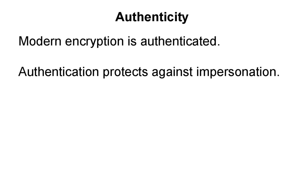 Modern encryption is authenticated. Authenticat...