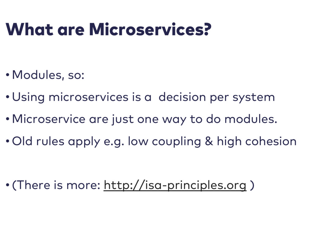 What are Microservices? • Modules, so: • Using ...