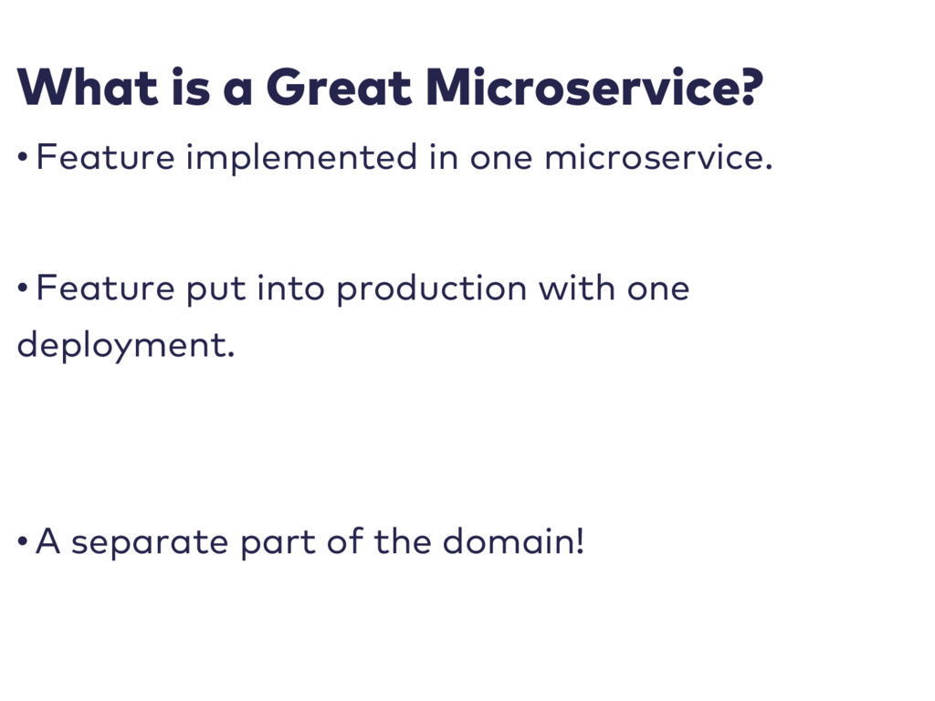What is a Great Microservice? • Feature impleme...